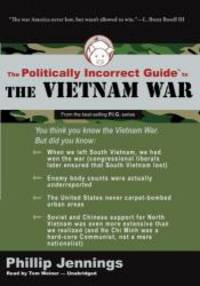 The Politically Incorrect Guide to the Vietnam War (Politically Incorrect Guides)