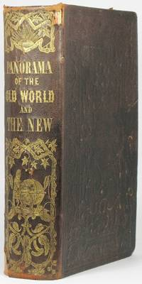 image of PANORAMA OF THE OLD WORLD AND THE NEW. Comprising a View of the Present State of the Nations of the World, Their Manners, Customs, and Peculiarities, and Their Political, Moral, Social, and Industrial Condition. Interspersed with Historical Sketches and Anecdotes