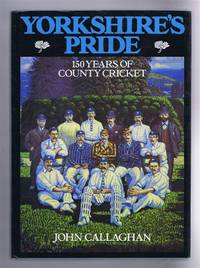Yorkshire's Pride, 150 Years of County Cricket