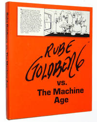 Rube Goldberg Vs. the Machine Age: A Retrospective Exhibition of His Work With Memoirs and Annotations