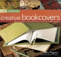 Craft Workshop: Bookcovers: The Art of Making and Deocrating Books, with 25 Step-by-Step Projects