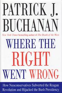 image of Where the Right Went Wrong How Neoconservatives Subverted the Reagan  Revolution and Hijacked the Bush Presidency