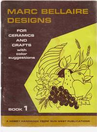 Marc Bellaire Designs for Ceramics and Crafts with Color Suggestions  Book  1