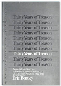 Thirty Years of Treason: Excerpts from Hearings before tehe House Committee on Un-American Activities, 1938-1968
