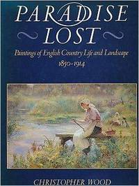 'PARADISE LOST, PAINTINGS OF ENGLISH COUNTRY LIFE AND LANDSCAPE, 1850 - 1914'