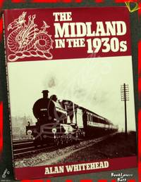The Midland in the 1930s by Alan Whitehead - First Edition - 1982 - from BookLovers of Bath (SKU: 171012)