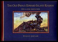 THE OLD PRINCE EDWARD ISLAND RAILWAY - Pen and Ink Sketches