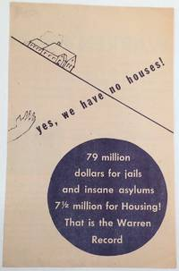 image of Yes, we have no houses! 79 million dollars for jails and insane asylums, 7 1/2 million for Housing! That is the Warren record