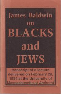 James Baldwin on Blacks and Jews.  Transcript of a Lecture Delivered on February 28, 1984 at the University of Massachusetts at Amherst