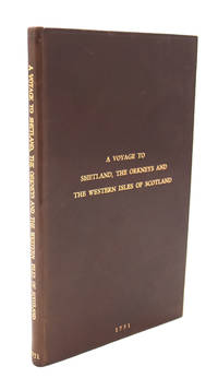 A Voyage to Shetland, the Orkneys, and the Western Isles of Scotland. Giving an Account of the Laws, Customs ...