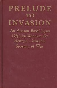 Prelude to an Invasion: An Account Based Upon Official Reports By Henry L. Stimson, Secretary of War