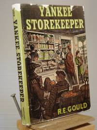 The Yankee Storekeeper by R. E. Gould - Signed First Edition - 1946 - from Henniker Book Farm and Biblio.co.uk