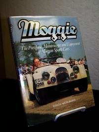 Moggie : The Purchase, Maintenance and Enjoyment of Morgan Sports Cars