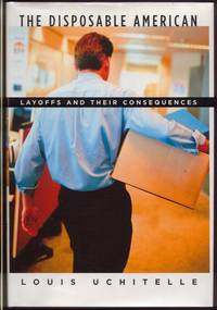The Disposable American:  Layoffs and Their Consequences by  Louis Uchitelle - Signed First Edition - 2006 - from Twin City Antiquarian Books and Biblio.com