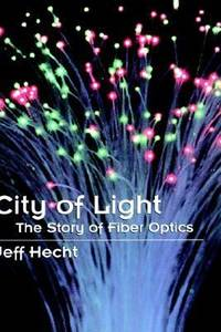 City of Light : The Story of Fiber Optics by Jeff Hecht - Hardcover - 1999 - from ThriftBooks (SKU: G0195108183I4N00)