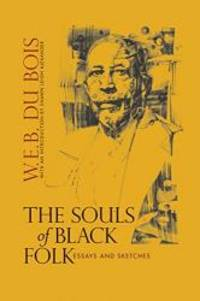 The Souls of Black Folk: Essays and Sketches by W.E.B. Du Bois - 2018-03-19