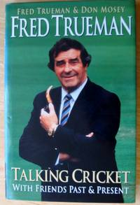 Fred Trueman : Talking Cricket With Friends Past & Present (Inscribed & Signed by Fred Trueman)
