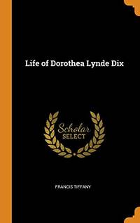 Life of Dorothea Lynde Dix by Francis Tiffany - Hardcover - from The Saint Bookstore (SKU: B9780343742560)
