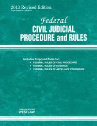 Federal Civil Judicial Procedure and Rules August 2013 Revi Ed