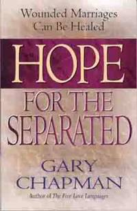 image of Hope for the Separated : Wounded Marriages Can Be Healed