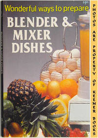 Wonderful Ways To Prepare Blender & Mixer Dishes by  Jo Ann Shirley - Paperback - Presumed First Edition - 1983 - from KEENER BOOKS (Member IOBA) and Biblio.com