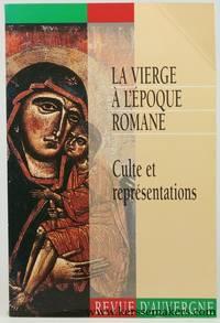 La vierge a l'epoque romane. Culte et representations. [Revue d'Auvergne 542, tome 112]