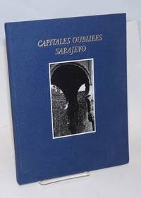 Capitales oubliees Sarajevo; Photographies Zoran Filipovic, Guy Foulon, Gerard Rondeau, Pierre Vallet, Agence Roger-Viollet, Agence Vu
