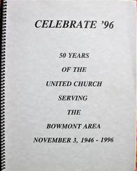 Celebrate \'96. 50 Years of the United Church Serving the Bowmont Area, November 3, 1946-1996