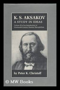 K.S. Aksakov: An Introduction to Nineteenth-Century Russian Slavophilism : a Study in Ideas