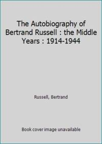 The Autobiography of Bertrand Russell : the Middle Years : 1914 1944