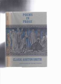 ARKHAM HOUSE:  Poems in Prose -by Clark Ashton Smith, Signed By the Illustrator Frank Utpatel (inc Flower-Devil; Tears; Hair of Circe; Garden and the Tomb; From a Letter [Poseidonis]; Mirror in the Hall of Ebony; Muse of Hyperborea; etc. )( Poetry )