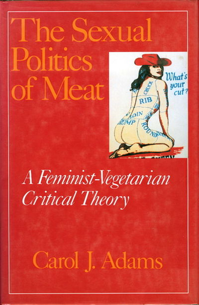 New York: Continuum, 1990. Octavo, 256 pages. FIRST EDITION. The Sexual Politics of Meat explores a ...