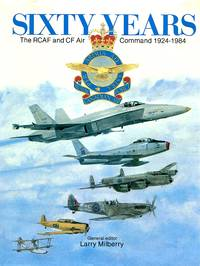 image of Sixty Years: The RCAF and CF Air Command 1924-1984