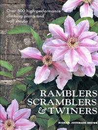 Ramblers, Scramblers & Twiners : High-Performance Climbing Plants & Wall Shrubs