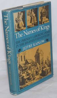 image of The Names of Kings. The Parisian Laboring Poor in the Eighteenth Century