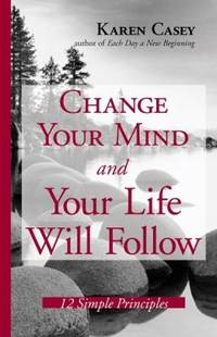 Change Your Mind and Your Life Will Follow : 12 Simple Principles