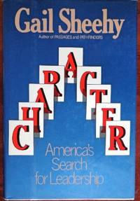 Character: America's Search For Leadership by  Gail Sheehy - 1st - 1988 - from CANFORD BOOK CORRAL and Biblio.co.uk