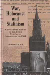 WAR, HOLOCAUST, AND STALINISM: A DOCUMENTED STUDY OF THE JEWISH  ANTI-FASCIST COMMITTEE IN THE USSR