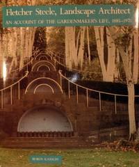 Fletcher Steele Landscape Architect An Account of the Gardenmaker's Life 1885-1971