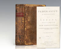 The Federalist: A Collection of Essays, Written in Favour of the New Constitution, Agreed Upon By the Federal Convention, September 17, 1787.