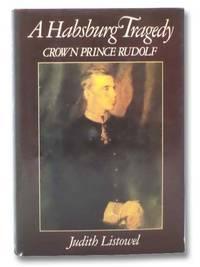 A Habsburg Tragedy: Crown Prince Rudolf