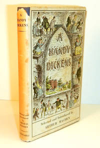 image of A HANDY DICKENS. Selections From The Works of Charles Dickens Made and Introduced by Arthur Machen. With a Frontispiece by Edward Ardizzone.