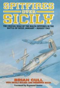 Spitfires Over Sicily - The crucial role of the Malta Spitfires in the Battle of Scily, January -...