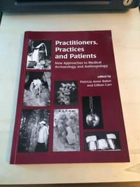 image of Practitioners, Practices and Patients: New Approaches to Medical Archaeology and Anthropology