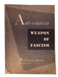 Anti-semitism. Weapon of Fascism by  William Weiner - Paperback - 3rd Edition - 1944 - from The Libriquarian, IOBA and Biblio.com