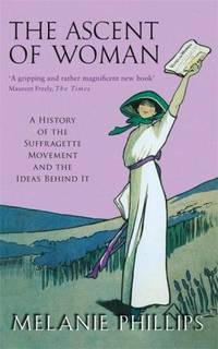 image of Ascent of Woman A History of the Suffragette Movement