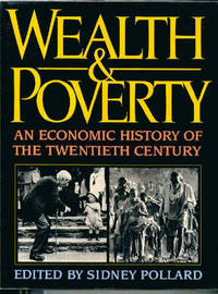Wealth and Poverty: An Economic History of the Twentieth Century