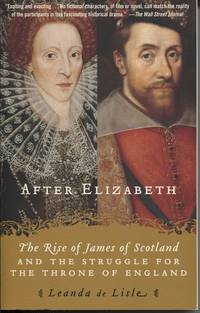 After Elizabeth The Rise of James of Scotland and the Struggle for the  Throne of England