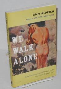 We walk alone with new introduction by Marijane Meeker and afterword by Stephanie Foote by Aldrich, Ann [pseudonym of Marijane Meaker aka Vin Packer & M. E. Kerr ] , her salute to Ann Bannon,  introduction by Marijane Meeker, afterword by Stephanie Foote, cover painting by Jack Floherty, Jr - 2006