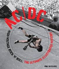 AC/DC: The Ultimate Illustrated History: High-Voltage Rock 'n' Roll: The Ultimate...